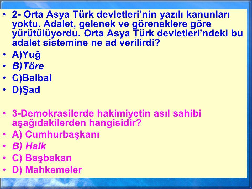 2- Orta Asya Türk devletleri'nin yazılı kanunları yoktu