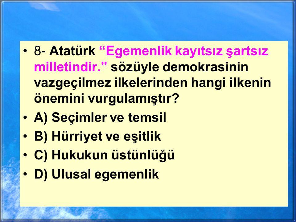 8- Atatürk Egemenlik kayıtsız şartsız milletindir