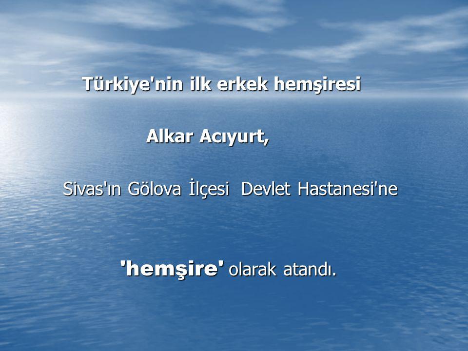 Türkiye nin ilk erkek hemşiresi