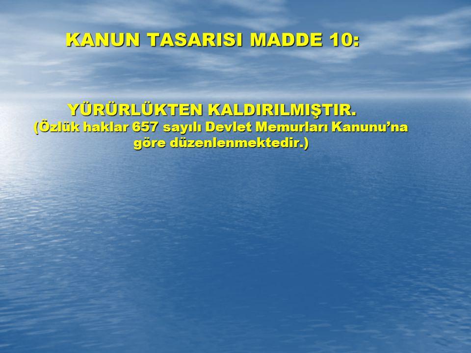 KANUN TASARISI MADDE 10: YÜRÜRLÜKTEN KALDIRILMIŞTIR.