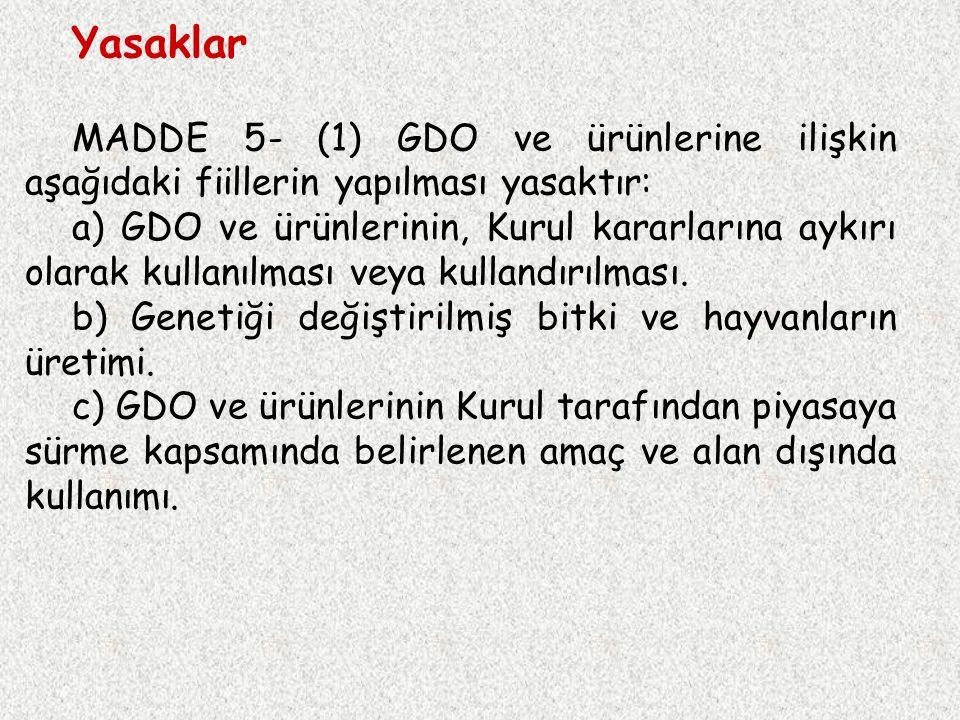 Yasaklar MADDE 5- (1) GDO ve ürünlerine ilişkin aşağıdaki fiillerin yapılması yasaktır: