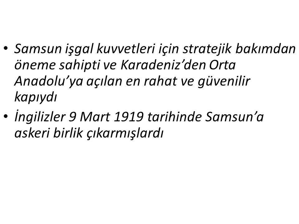Samsun işgal kuvvetleri için stratejik bakımdan öneme sahipti ve Karadeniz'den Orta Anadolu'ya açılan en rahat ve güvenilir kapıydı