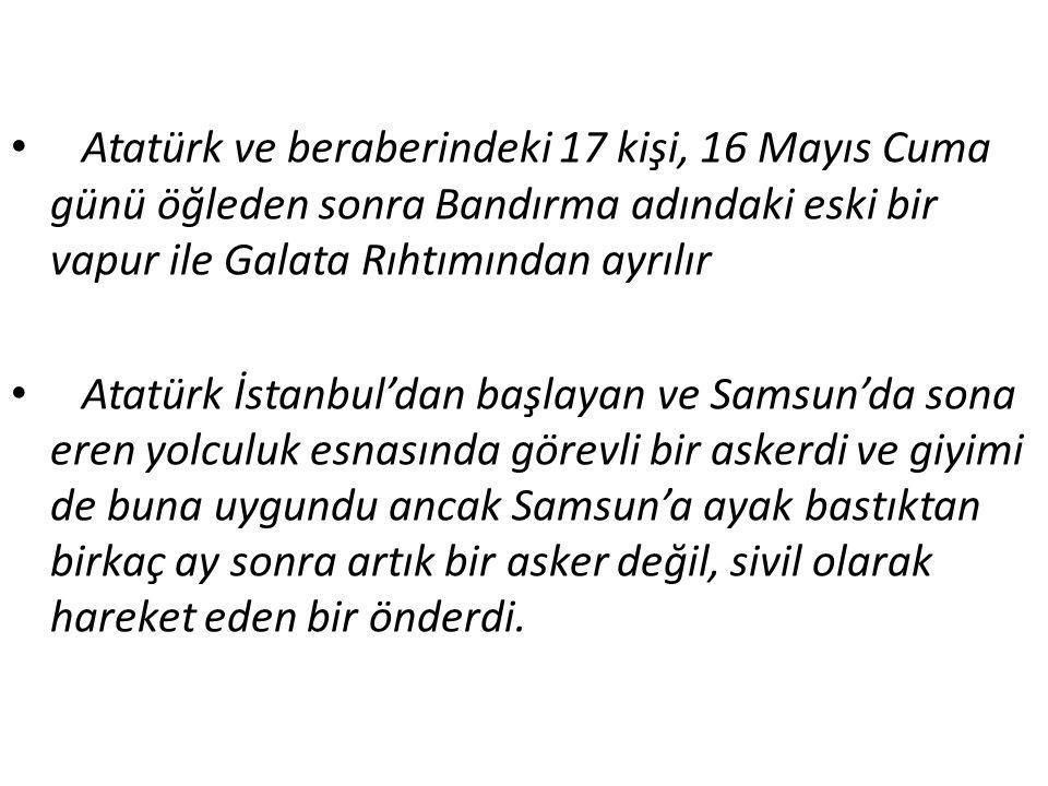 Atatürk ve beraberindeki 17 kişi, 16 Mayıs Cuma günü öğleden sonra Bandırma adındaki eski bir vapur ile Galata Rıhtımından ayrılır