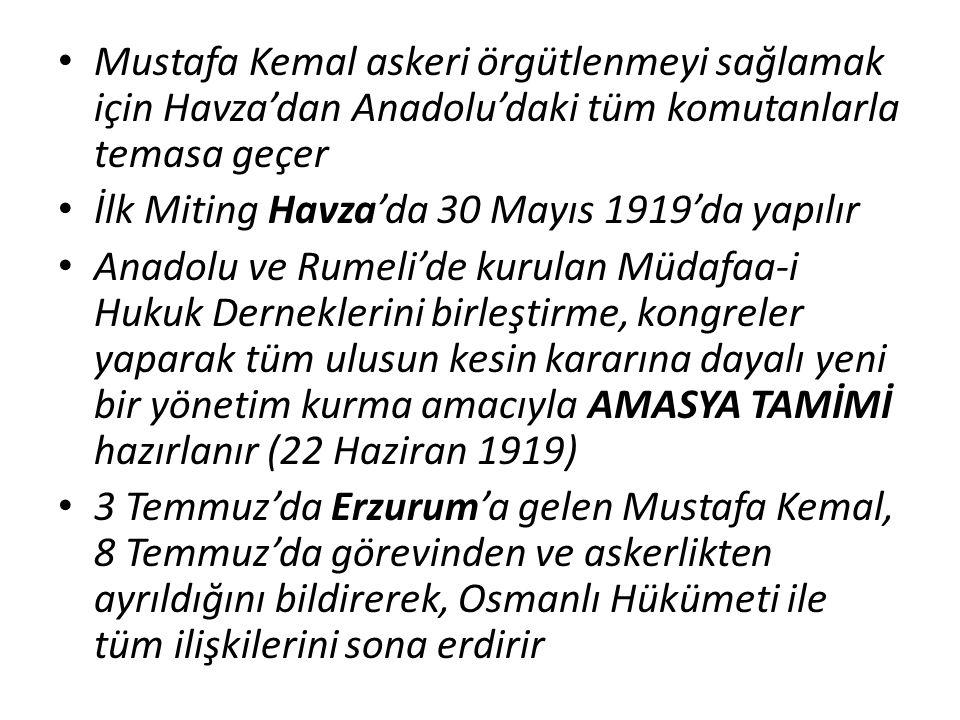 Mustafa Kemal askeri örgütlenmeyi sağlamak için Havza'dan Anadolu'daki tüm komutanlarla temasa geçer
