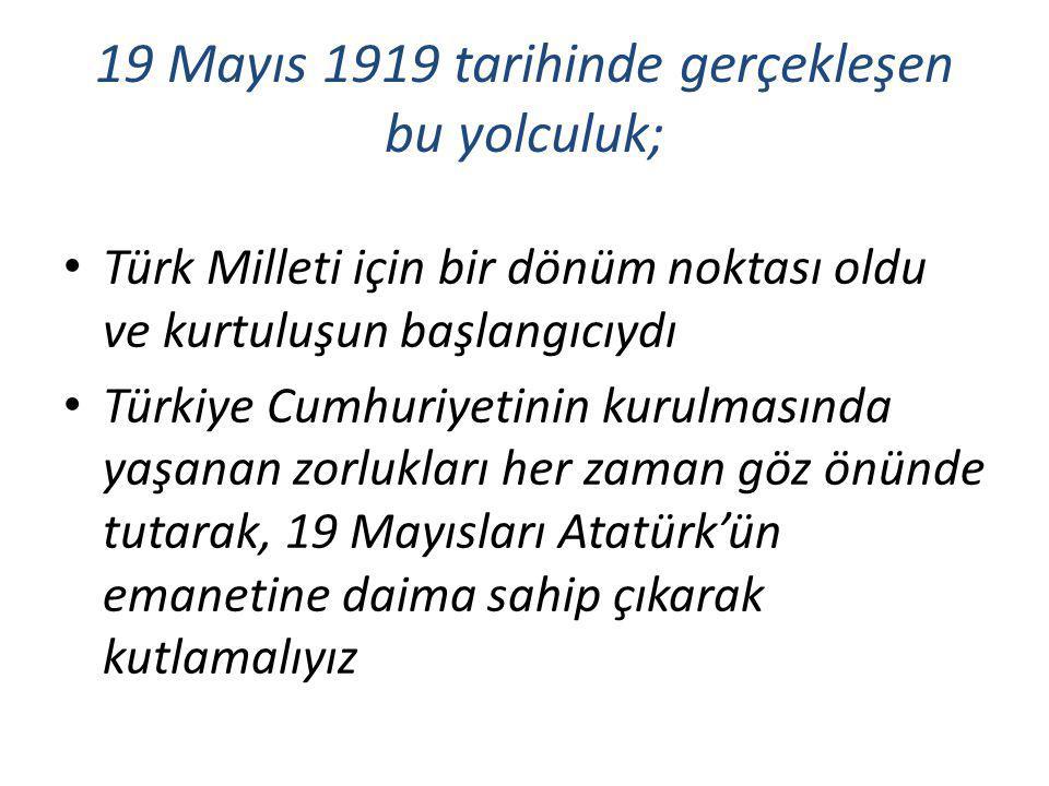 19 Mayıs 1919 tarihinde gerçekleşen bu yolculuk;