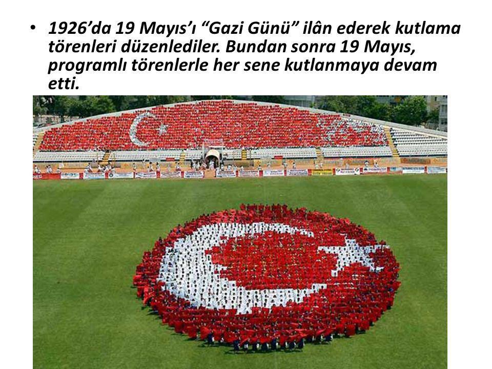 1926'da 19 Mayıs'ı Gazi Günü ilân ederek kutlama törenleri düzenlediler.