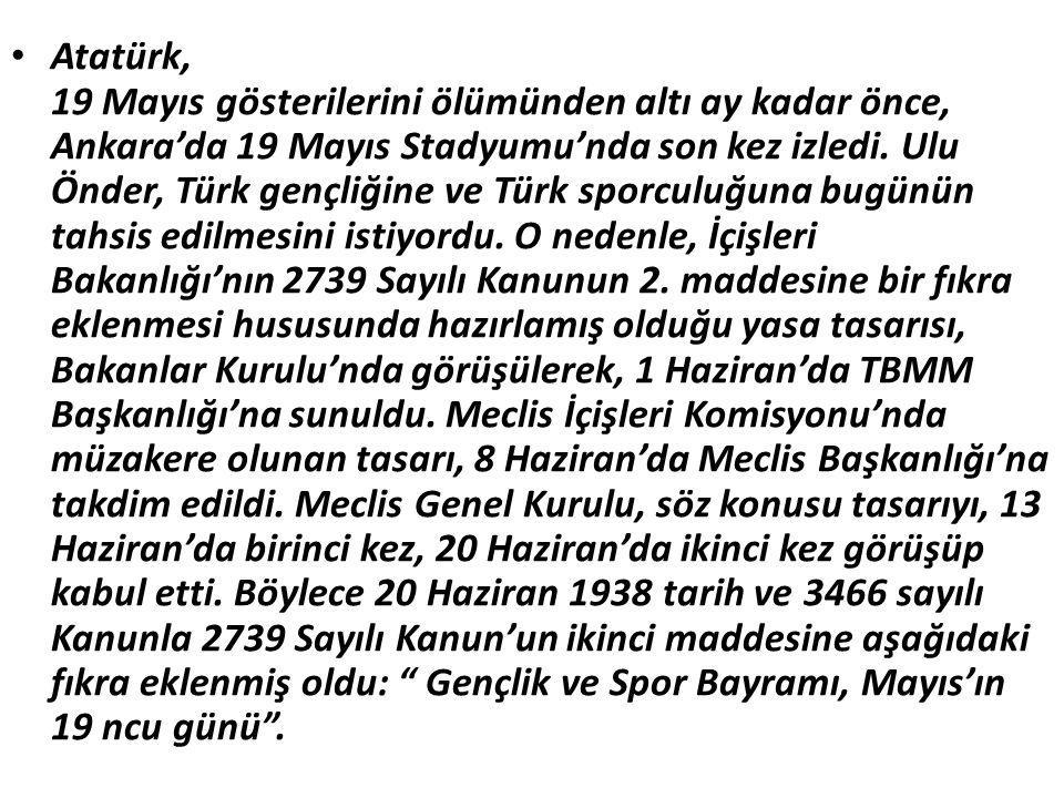 Atatürk, 19 Mayıs gösterilerini ölümünden altı ay kadar önce, Ankara'da 19 Mayıs Stadyumu'nda son kez izledi.