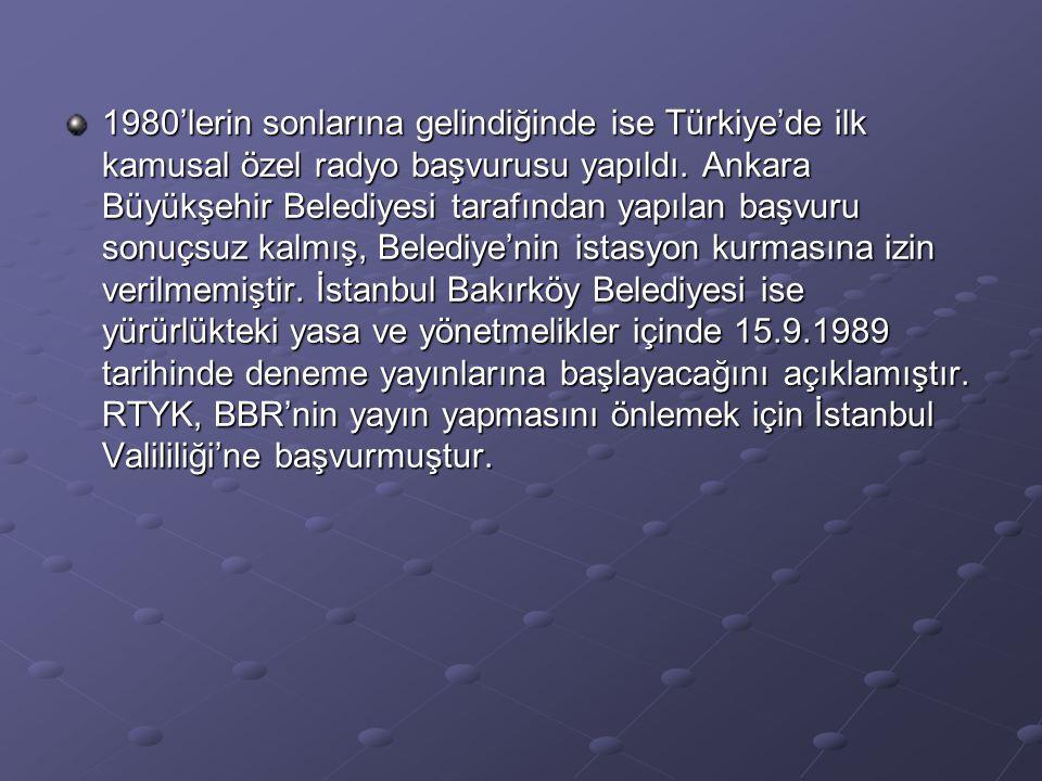 1980'lerin sonlarına gelindiğinde ise Türkiye'de ilk kamusal özel radyo başvurusu yapıldı.