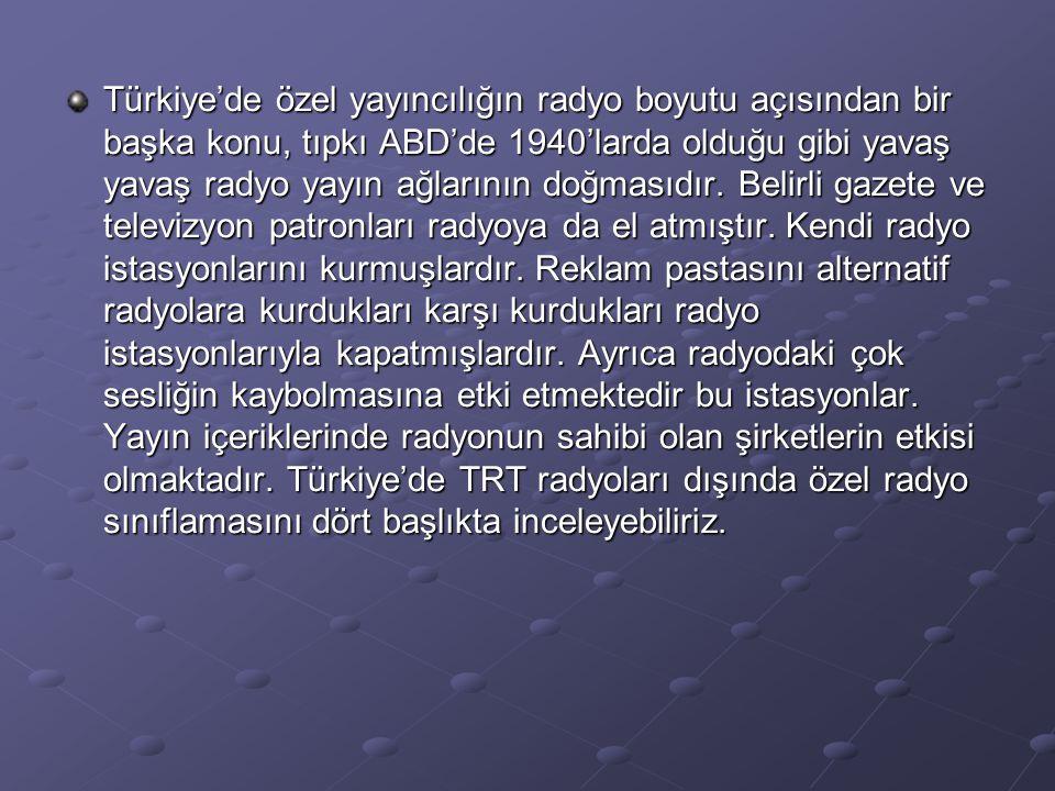 Türkiye'de özel yayıncılığın radyo boyutu açısından bir başka konu, tıpkı ABD'de 1940'larda olduğu gibi yavaş yavaş radyo yayın ağlarının doğmasıdır.