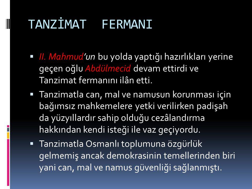 TANZİMAT FERMANI II. Mahmud'un bu yolda yaptığı hazırlıkları yerine geçen oğlu Abdülmecid devam ettirdi ve Tanzimat fermanını ilân etti.