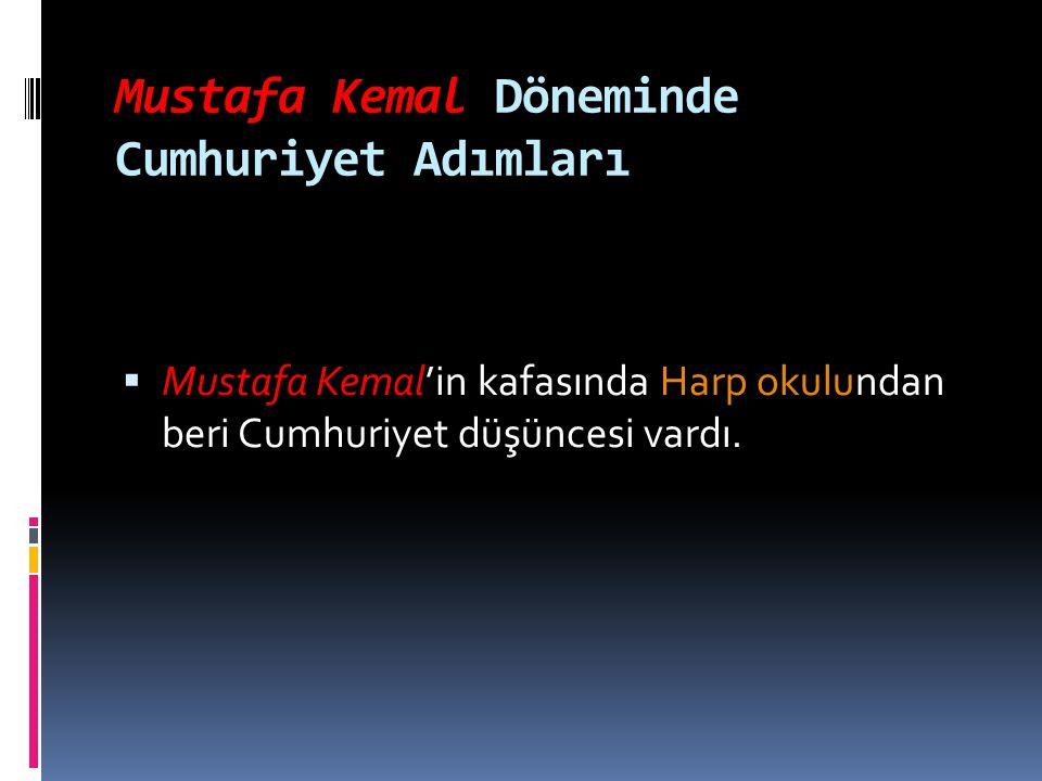 Mustafa Kemal Döneminde Cumhuriyet Adımları