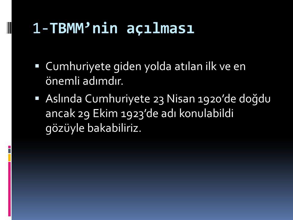 1-TBMM'nin açılması Cumhuriyete giden yolda atılan ilk ve en önemli adımdır.