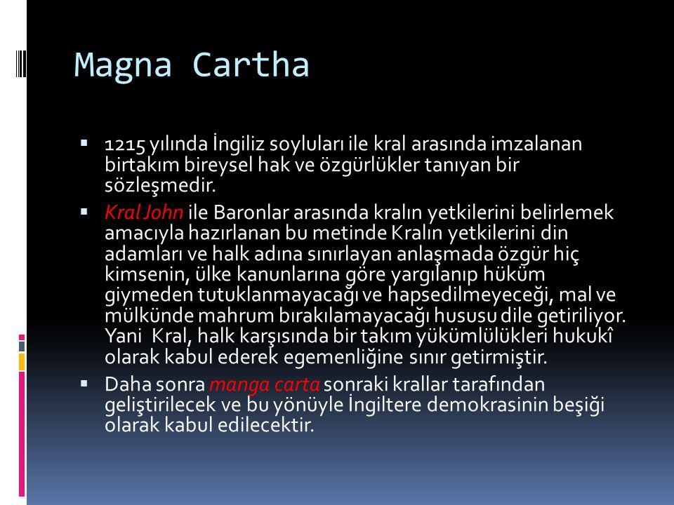 Magna Cartha 1215 yılında İngiliz soyluları ile kral arasında imzalanan birtakım bireysel hak ve özgürlükler tanıyan bir sözleşmedir.