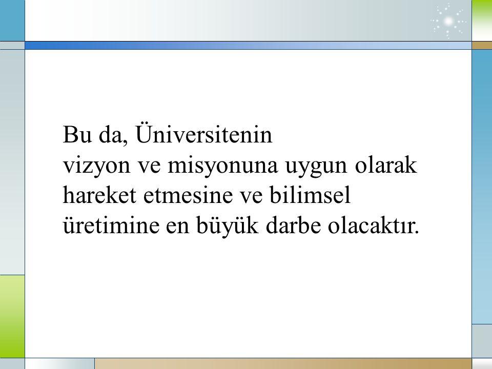 Bu da, Üniversitenin vizyon ve misyonuna uygun olarak.
