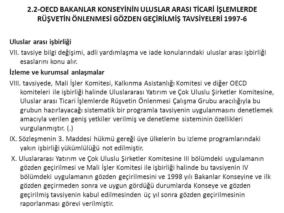 2.2-OECD BAKANLAR KONSEYİNİN ULUSLAR ARASI TİCARİ İŞLEMLERDE RÜŞVETİN ÖNLENMESİ GÖZDEN GEÇİRİLMİŞ TAVSİYELERİ 1997-6