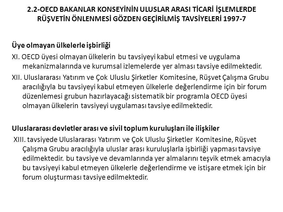 2.2-OECD BAKANLAR KONSEYİNİN ULUSLAR ARASI TİCARİ İŞLEMLERDE RÜŞVETİN ÖNLENMESİ GÖZDEN GEÇİRİLMİŞ TAVSİYELERİ 1997-7