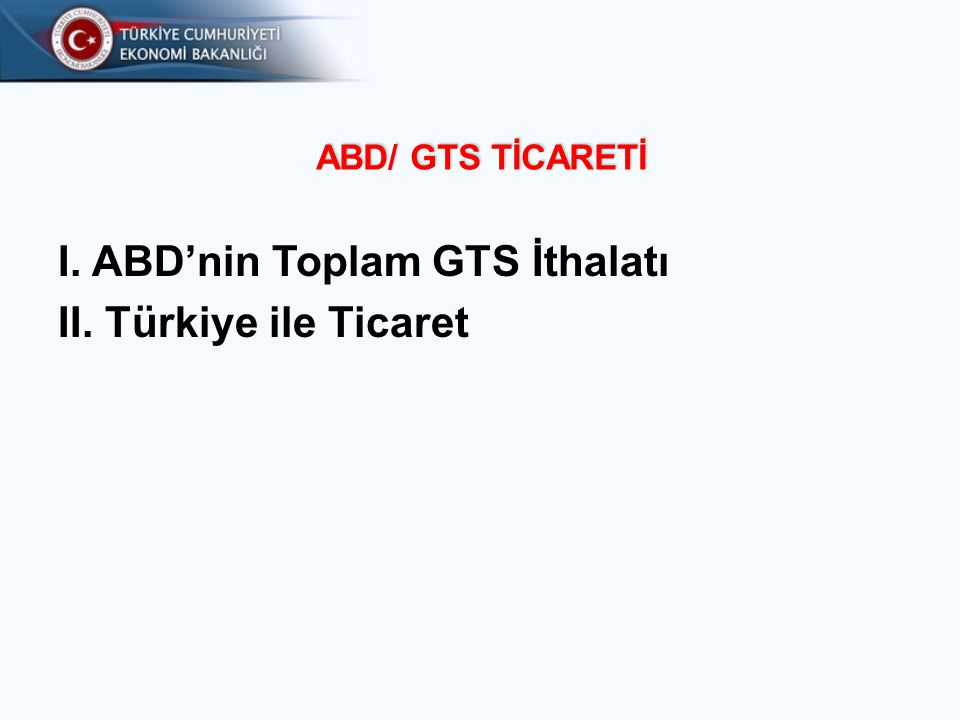 I. ABD'nin Toplam GTS İthalatı II. Türkiye ile Ticaret