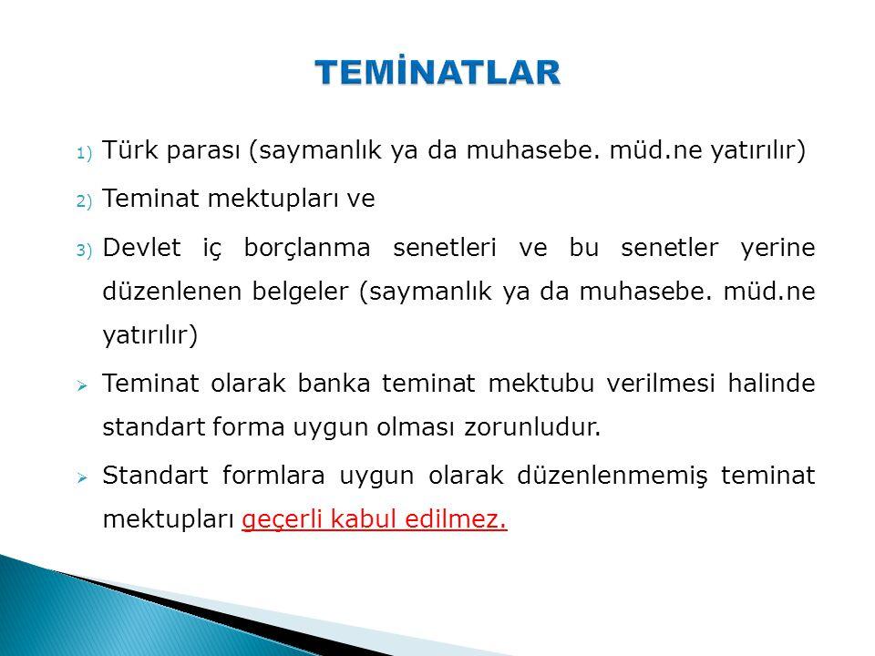 TEMİNATLAR Türk parası (saymanlık ya da muhasebe. müd.ne yatırılır)