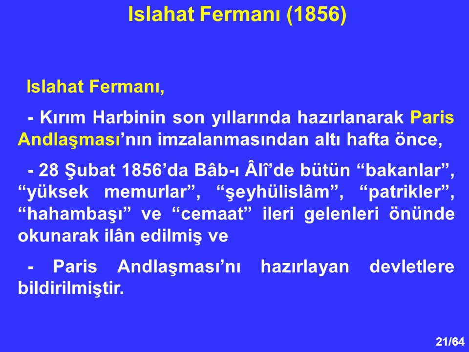 Islahat Fermanı (1856) Islahat Fermanı, - Kırım Harbinin son yıllarında hazırlanarak Paris Andlaşması'nın imzalanmasından altı hafta önce,