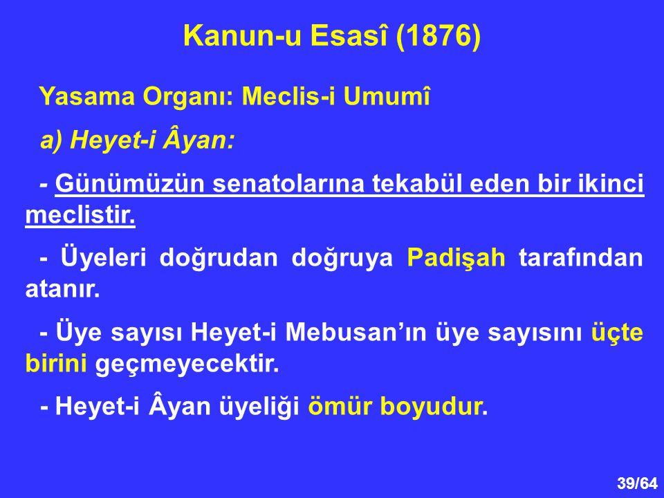 Kanun-u Esasî (1876) Yasama Organı: Meclis-i Umumî a) Heyet-i Âyan: