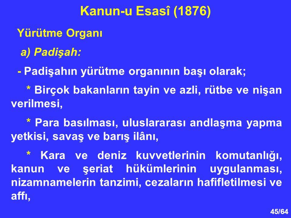 Kanun-u Esasî (1876) Yürütme Organı a) Padişah: