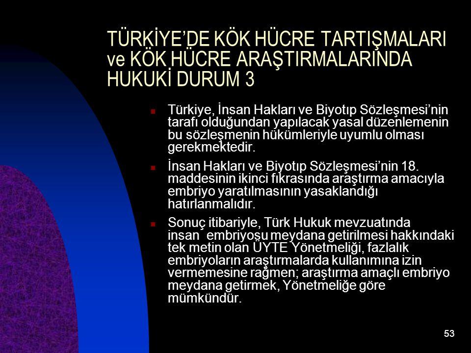 TÜRKİYE'DE KÖK HÜCRE TARTIŞMALARI ve KÖK HÜCRE ARAŞTIRMALARINDA HUKUKİ DURUM 3