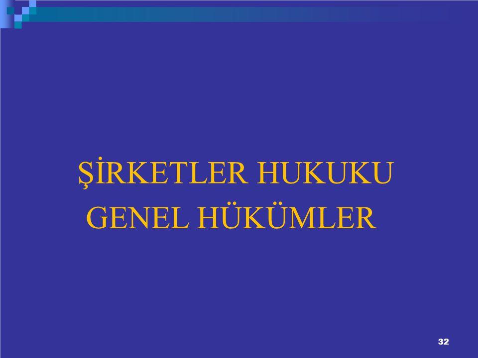 ŞİRKETLER HUKUKU GENEL HÜKÜMLER 32