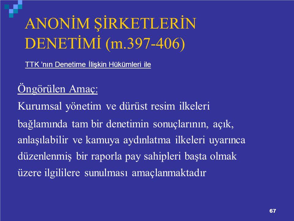 ANONİM ŞİRKETLERİN DENETİMİ (m.397-406) Öngörülen Amaç:
