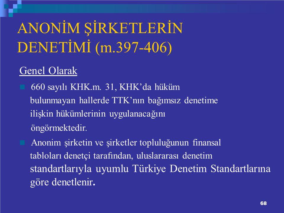 ANONİM ŞİRKETLERİN DENETİMİ (m.397-406) Genel Olarak