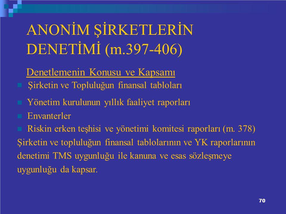 ANONİM ŞİRKETLERİN DENETİMİ (m.397-406) Denetlemenin Konusu ve Kapsamı