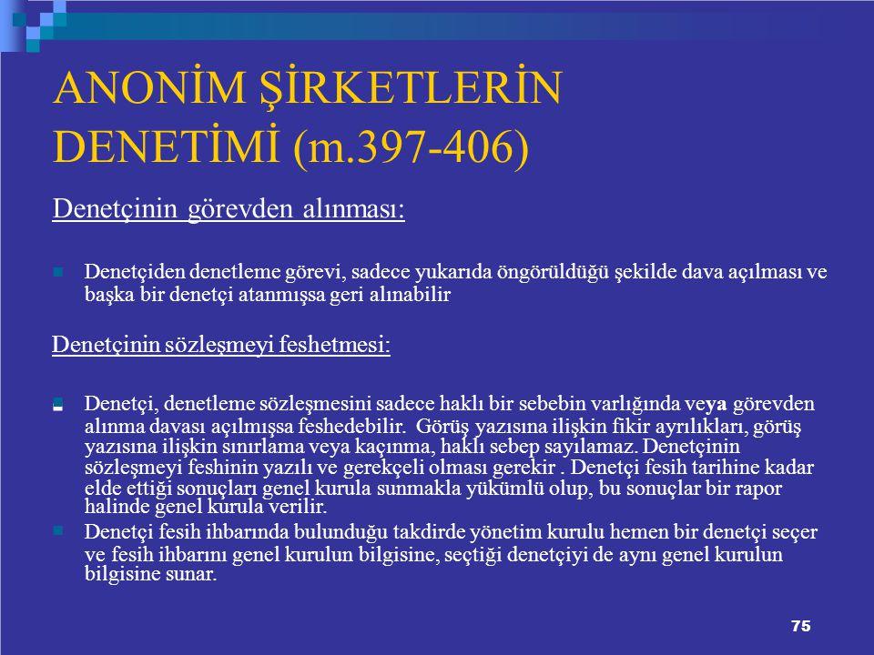 ANONİM ŞİRKETLERİN DENETİMİ (m.397-406) Denetçinin görevden alınması: