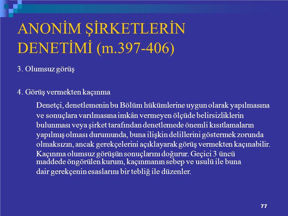 ANONİM ŞİRKETLERİN DENETİMİ (m.397-406) 3. Olumsuz görüş
