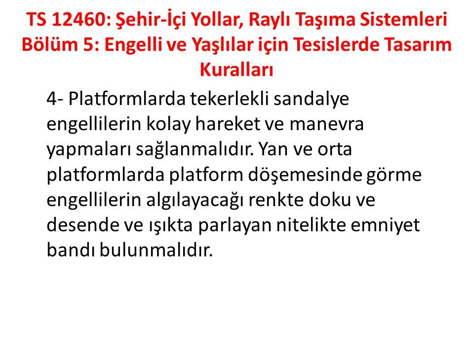 TS 12460: Şehir-İçi Yollar, Raylı Taşıma Sistemleri Bölüm 5: Engelli ve Yaşlılar için Tesislerde Tasarım Kuralları