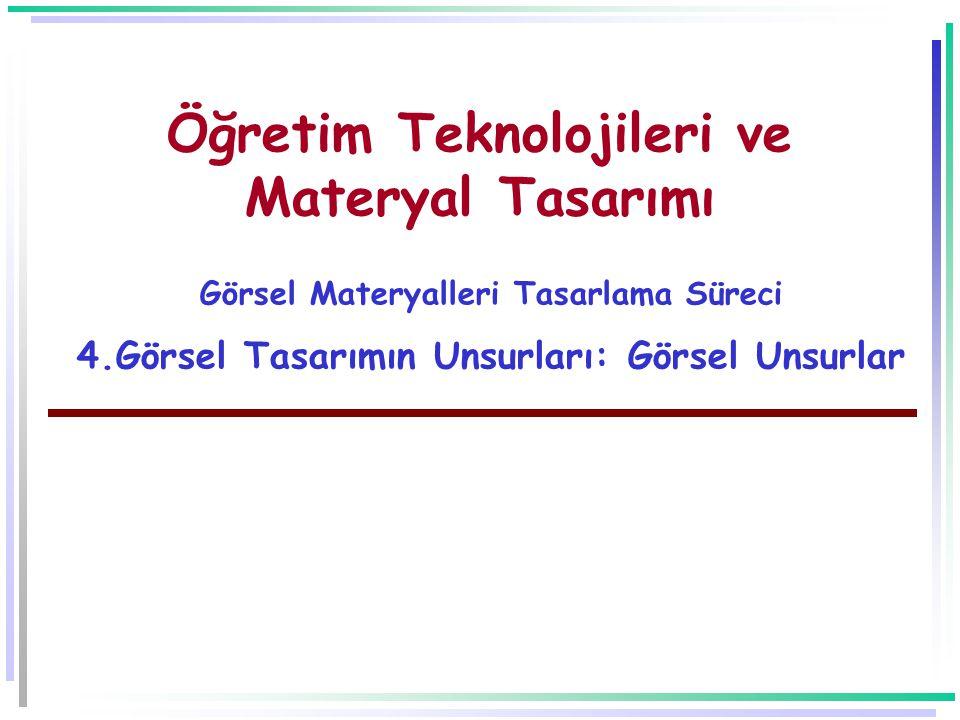 Öğretim Teknolojileri ve Materyal Tasarımı Görsel Materyalleri Tasarlama Süreci 4.Görsel Tasarımın Unsurları: Görsel Unsurlar