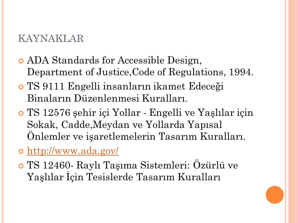 kaynaklar ADA Standards for Accessible Design, Department of Justice,Code of Regulations, 1994.