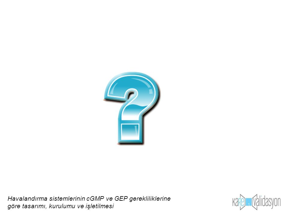 Havalandırma sistemlerinin cGMP ve GEP gerekliliklerine göre tasarımı, kurulumu ve işletilmesi