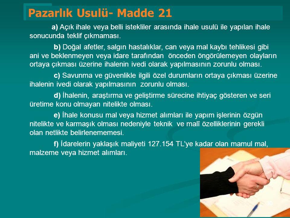 Pazarlık Usulü- Madde 21 a) Açık ihale veya belli istekliler arasında ihale usulü ile yapılan ihale sonucunda teklif çıkmaması.