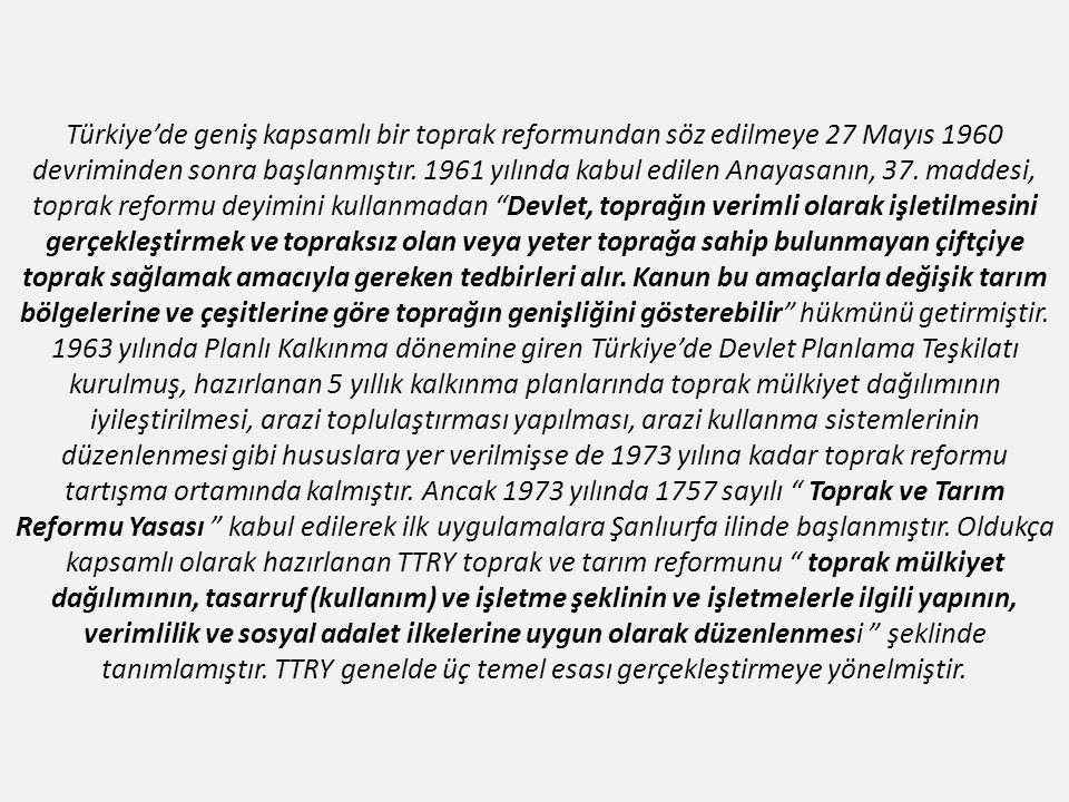 Türkiye'de geniş kapsamlı bir toprak reformundan söz edilmeye 27 Mayıs 1960 devriminden sonra başlanmıştır.