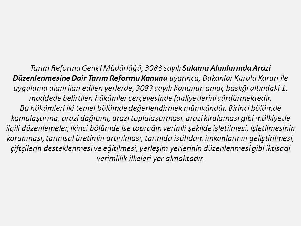 Tarım Reformu Genel Müdürlüğü, 3083 sayılı Sulama Alanlarında Arazi Düzenlenmesine Dair Tarım Reformu Kanunu uyarınca, Bakanlar Kurulu Kararı ile uygulama alanı ilan edilen yerlerde, 3083 sayılı Kanunun amaç başlığı altındaki 1.