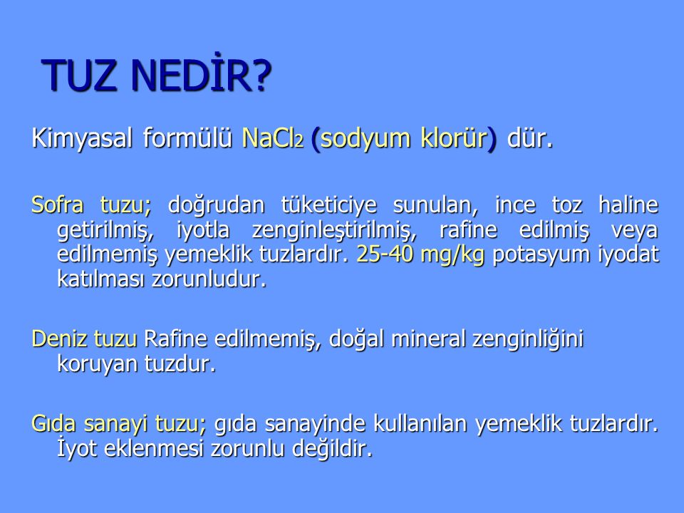 TUZ NEDİR Kimyasal formülü NaCl2 (sodyum klorür) dür.
