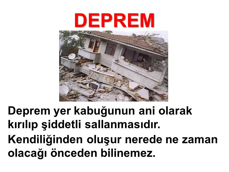 DEPREM Deprem yer kabuğunun ani olarak kırılıp şiddetli sallanmasıdır.