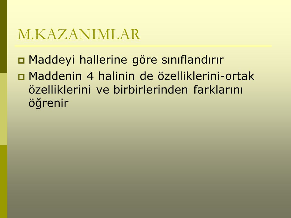 M.KAZANIMLAR Maddeyi hallerine göre sınıflandırır