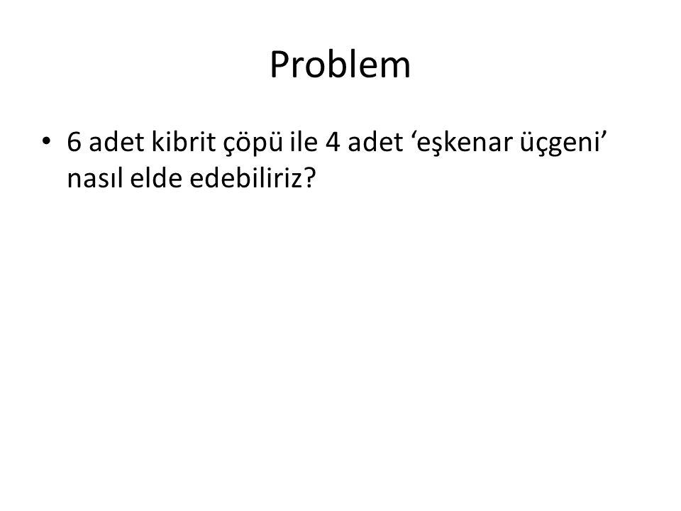 Problem 6 adet kibrit çöpü ile 4 adet 'eşkenar üçgeni' nasıl elde edebiliriz