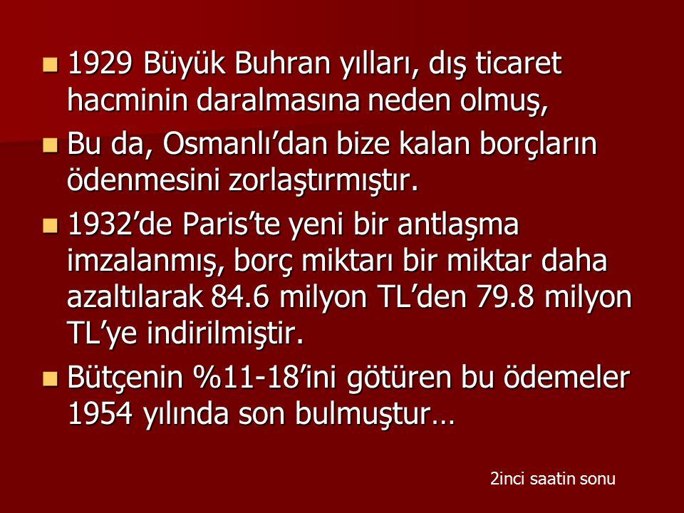 Bu da, Osmanlı'dan bize kalan borçların ödenmesini zorlaştırmıştır.