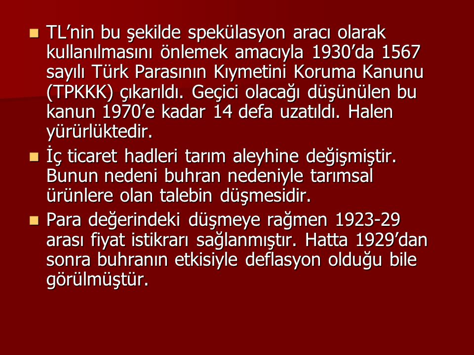 TL'nin bu şekilde spekülasyon aracı olarak kullanılmasını önlemek amacıyla 1930'da 1567 sayılı Türk Parasının Kıymetini Koruma Kanunu (TPKKK) çıkarıldı. Geçici olacağı düşünülen bu kanun 1970'e kadar 14 defa uzatıldı. Halen yürürlüktedir.