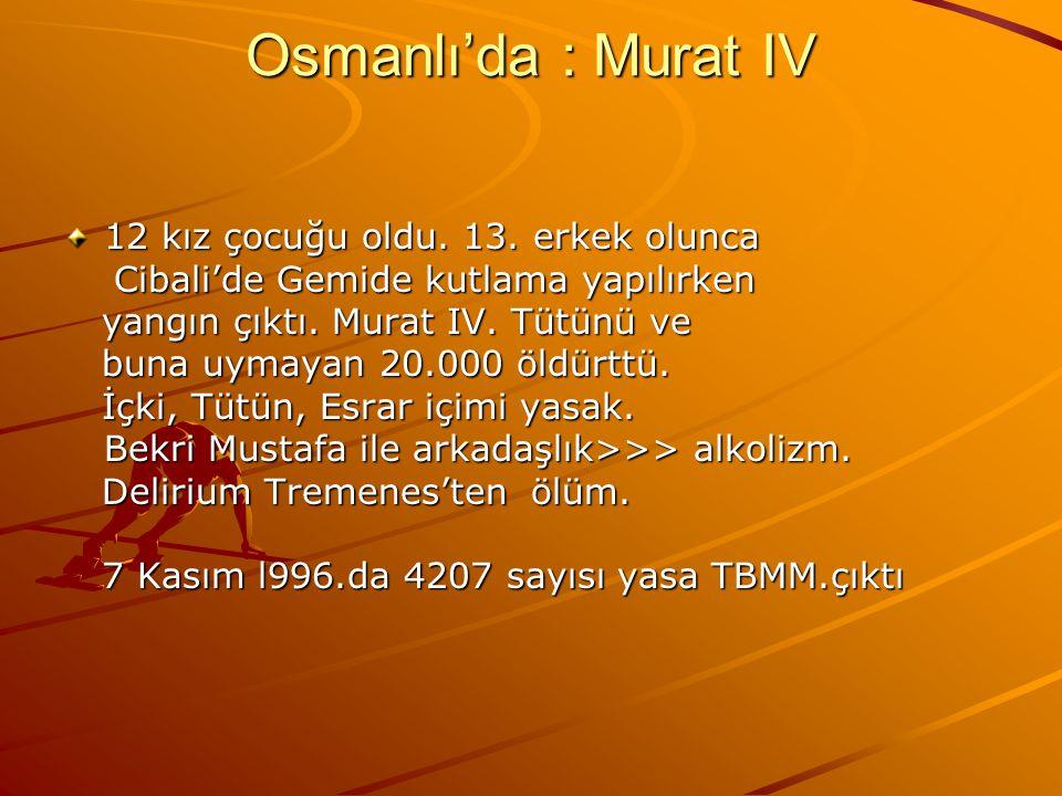 Osmanlı'da : Murat IV 12 kız çocuğu oldu. 13. erkek olunca