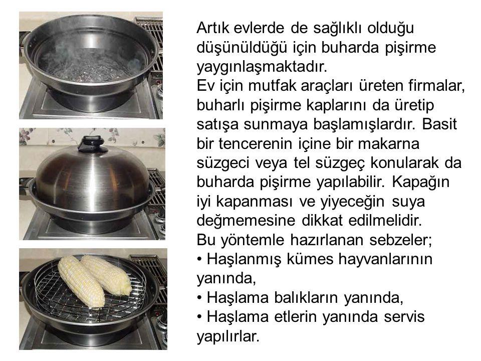 Artık evlerde de sağlıklı olduğu düşünüldüğü için buharda pişirme yaygınlaşmaktadır.