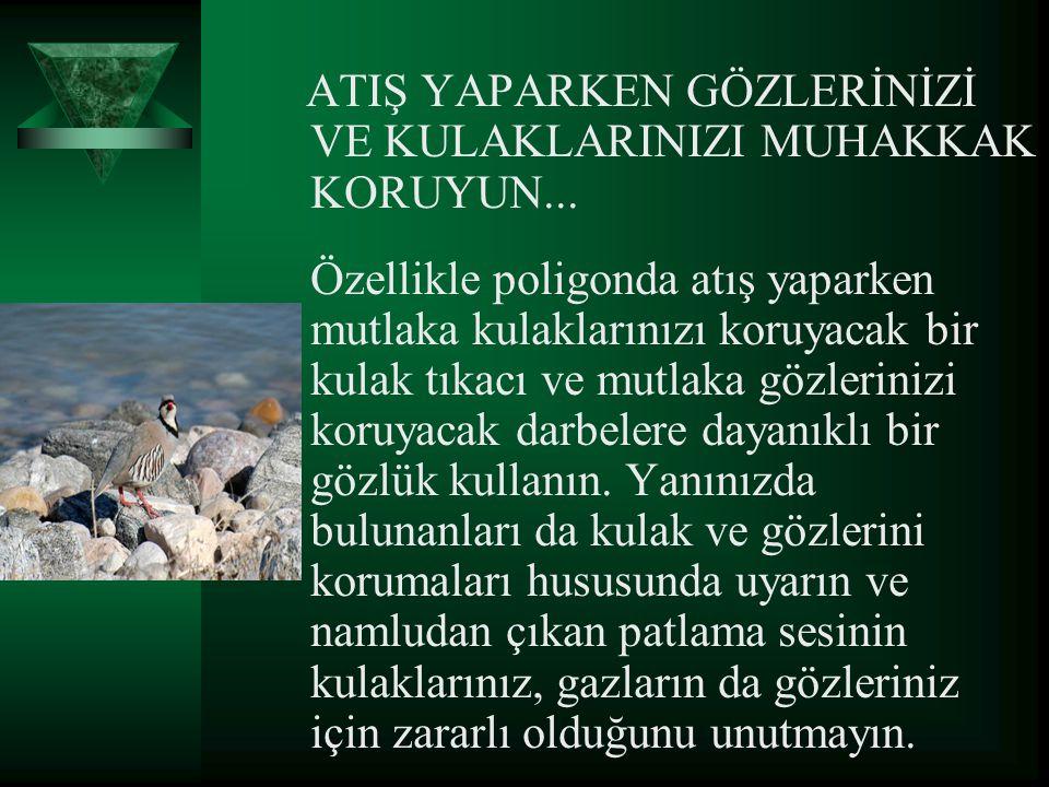 ATIŞ YAPARKEN GÖZLERİNİZİ VE KULAKLARINIZI MUHAKKAK KORUYUN...
