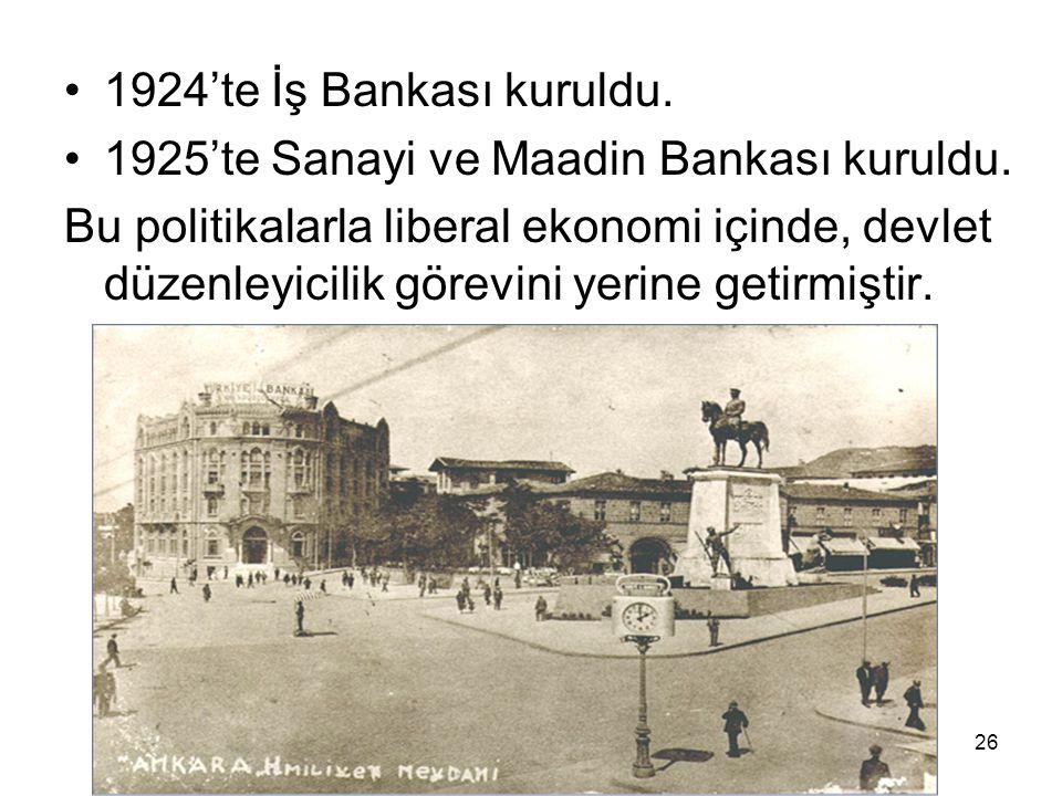 1924'te İş Bankası kuruldu. 1925'te Sanayi ve Maadin Bankası kuruldu.