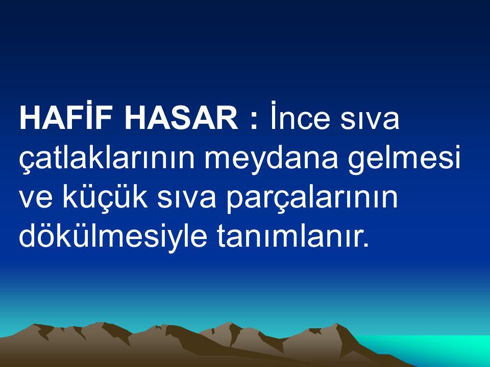 HAFİF HASAR : İnce sıva çatlaklarının meydana gelmesi ve küçük sıva parçalarının dökülmesiyle tanımlanır.